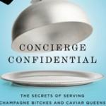 Concierge Confidential: The Secrets of Serving Champagne Bitches & Caviar Queens