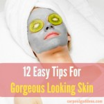 12 Easy Tips For Gorgeous Looking Skin