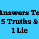 Answers To 5 Truths And 1 Lie